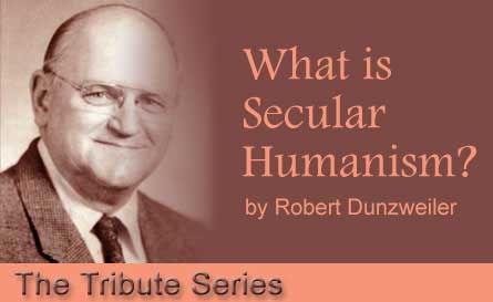 Robert Dunzweiler - What is Secular Humanism? - The Tribute Series