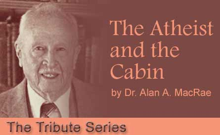 Dr. Alan A. MacRae - The Atheist and the Cabin - The Tribute Series